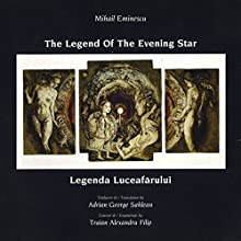 Mihai Eminescu - The Legend of the Evening Star: Legenda Luceafarului (       UNABRIDGED) by Mihai Eminescu, Adrian George Sahlean - translator Narrated by Jeremy Geidt