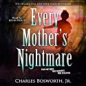Every Mother's Nightmare: Onyx True Crime (       UNABRIDGED) by Charles Bosworth Jr Narrated by Kevin Pierce