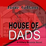 House of Dads: Hillary Broome Novels, Book 2 | June Gillam