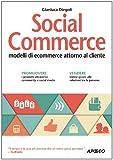 Social commerce. Modelli di ecommerce attorno al cliente