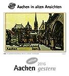 Aachen gestern 2016: Aachen in alten...