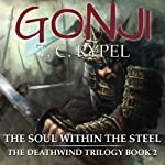 The Soul Within the Steel: Gonji, Book 2 | T. C. Rypel