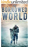 The Borrowed World: A Novel of Post-Apocalyptic Collapse