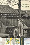 Chronicles of My Life: An American in the Heart of Japan (0231144415) by Keene, Donald