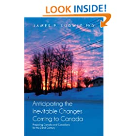 Anticipating the Inevitable Changes Coming to Canada : Preparing Canada and Canadians for the 22nd Century
