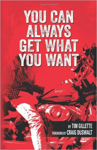 You Can Always Get What You Want written by Tim Gillette