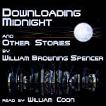 Downloading Midnight and Other Stories | William Browning Spencer