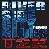 T2K / RIVER SIDE CITY BLUES