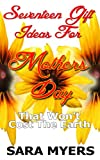 Seventeen Gift Ideas For Mothers Day: That Wont Cost the Earth