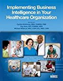 img - for Implementing Business Intelligence in Your Healthcare Organization book / textbook / text book