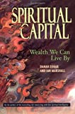 Spiritual Capital: Wealth We Can Live by (1576751384) by Zohar, Danah