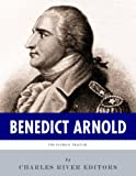 The Patriot Traitor: The Life and Legacy of Benedict Arnold