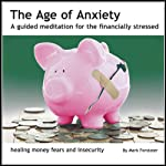 The Age of Anxiety: A Guided Meditation for the Financially Stressed | Mark Forstater
