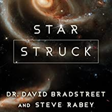 Star Struck: Seeing the Creator in the Wonders of Our Cosmos Audiobook by Dr. David Bradstreet, Steve Rabey Narrated by Bob Souer