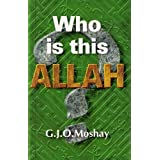 Who Is This Allah?by G.J.O. Moshay