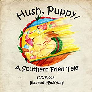 Hush, Puppy!: A Southern-Fried Tale | [C. S. Fuqua]