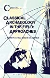 Laurence Bowkett Classical Archaeology in the Field: Approaches (Classical World Series)
