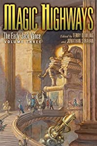 Magic Highways: The Early Jack Vance, Volume Three by Jack Vance, Terry Dowling and Jonathan Strahan