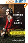 The Creation of Anne Boleyn: A New Lo...