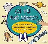 �Y t� qu� sabes? 150 cosas curiosas, imprescindibles y divertidas que querr�s saber (Spanish Edition)