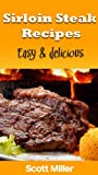Sirloin Steak Recipes: Easy and Delicious Sirloin Steak Recipes