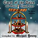 Carol of the Tales and Other Nightly Noels: An Advent Anthology, Volume 2 Audiobook by Michael D. Young, Shirley Bahlmann, C. David Belt, Rebecca Carlson, Loretta Carter, Madonna D. Christensen, Danyelle Ferguson, Theric Jepson, Ryan Larsen Narrated by Martin Wilde