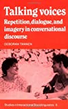 Talking Voices: Repetition, Dialogue and Imagery in Conversational Discourse (Studies in Interactional Sociolinguistics) (0521379008) by Tannen, Deborah