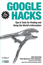 Google Hacks: Tips & Tools for Finding and Using the World's Information