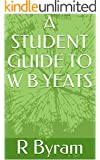 W B YEATS: A Guide for Students (English Edition)