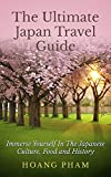 The Ultimate Japan Travel Guide: Immerse Yourself in the Japanese Culture, Food and History (Asia Travel Guides)
