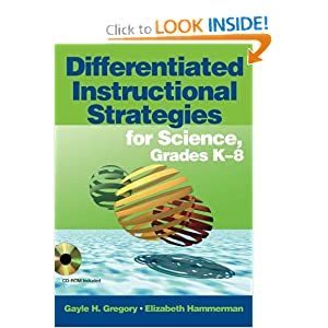 Differentiated Instructional Strategies for Science, Grades K-8 Gayle H. Gregory and Elizabeth Hammerman