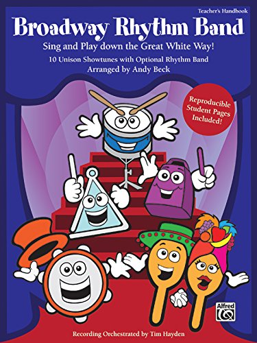 Broadway Rhythm Band: Sing and Play Down the Great White Way! 10 Unison Showtunes with Optional Rhythm Band, Book &