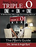 Real Talk Triple O ONE on ONE: Real Talk Triple One on OneA Self-Guided Marriage Counseling Manual (The Mans Guide)