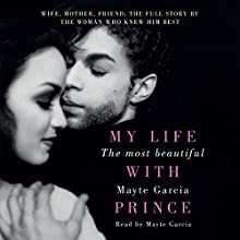 The Most Beautiful: My Life with Prince | Livre audio Auteur(s) : Mayte Garcia Narrateur(s) : Mayte Garcia