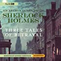 Sherlock Holmes: Tales of Betrayal (       UNABRIDGED) by Sir Arthur Conan Doyle Narrated by Edward Hardwicke