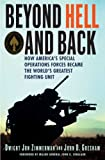Beyond Hell and Back: How Americas Special Operations Forces Became the Worlds Greatest Fighting Unit