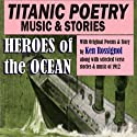 Titanic Poetry, Music & Stories Audiobook by Ken Rossignol Narrated by Trevor Palczynski