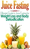 img - for Juice Fasting: Ultimate Guide to Juice Fasting for Weight Loss and Body Detoxification book / textbook / text book