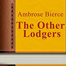The Other Lodgers (Annotated) (       UNABRIDGED) by Ambrose Bierce Narrated by Anastasia Bertollo