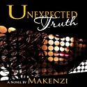 Unexpected Truth (       UNABRIDGED) by Makenzi Narrated by Jamila Pierce