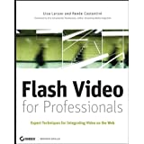 Flash Video for Professionals: Expert Techniques for Integrating Video on the Web ~ Lisa Larson