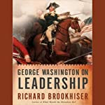 George Washington on Leadership | Richard Brookhiser