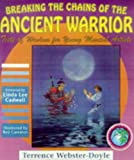 Breaking the Chains of the Ancient Warrior: Tests of Wisdom for Young Martial Artists (Martial Arts for Peace Series) (0942941322) by Webster-Doyle, Terrence