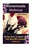 Homemade Makeup: 20 Tips How to Make and Use Beautiful Organic Makeup: (Natural Beauty Book, Natural Beauty Recipes) (Beauty Treatments) (Volume 1)