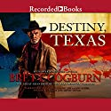 Destiny, Texas Audiobook by Brett Cogburn Narrated by Brian Hutchinson, Lee Aaron Rosen, Richard Ferrone, Kevin Orton