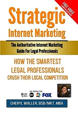 Strategic Internet Marketing for Legal Professionals: How the Smartest Legal Professionals Crush Their Local Competition by Cheryl Waller MBA (2015-09-23)