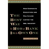 The Best Way to Rob a Bank is to Own One: How Corporate Executives and Politicians Looted the S&L Industryby William K. Black