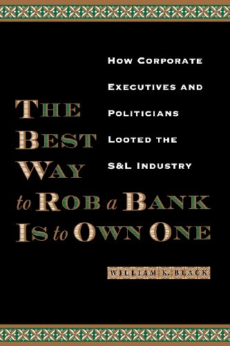 The Best Way to Rob a Bank Is to Own One: How Corporate Executives and Politicians Looted the S&L Industry: William K. Black: 9780292721395: Amazon.com: Books