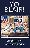 Yo, Blair!: Tony Blair's Disastrous Premiership