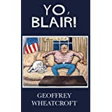 Yo, Blair!: Tony Blair's Disastrous Premiershipby Geoffrey Wheatcroft